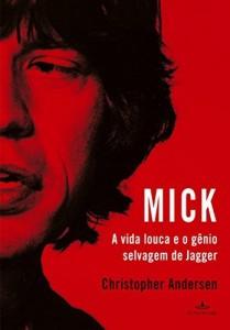 Baixar Mick: A vida louca e o gênio selvagem de Jagger pdf, epub, eBook
