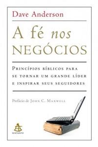 Baixar A fé nos negócios: Princípios bíblicos para se tornar um grande líder e inspirar seus seguidores pdf, epub, ebook