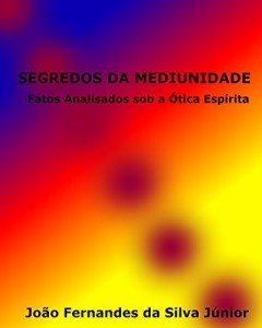 Baixar SEGREDOS DA MEDIUNIDADE: Fatos Analisados sob a Ótica Espírita pdf, epub, eBook