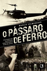 Baixar O pássaro de ferro: Uma história dos bastidores da segurança pública do Rio de Janeiro pdf, epub, eBook