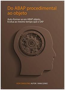 Baixar Do ABAP processual ao Objecto: Auto formar-se em ABAP objecto, Evoluir juntamente com SAP (Collection TYALGR Livro 3) pdf, epub, ebook