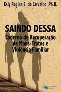 Baixar Saindo Dessa: Caderno de Recuperação de Maus-Tratos e a Violência Familiar pdf, epub, eBook