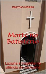 Baixar Morte no Batistério: Luxuria e tragédia no silêncio do santuário pdf, epub, eBook