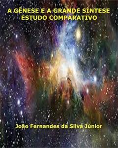 Baixar A GÊNESE E A GRANDE SÍNTESE: Estudo Comparativo pdf, epub, eBook