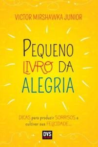Baixar Pequeno Livro da Alegria – DICAS para produzir SORRISOS e cultivar sua FELICIDADE… pdf, epub, ebook