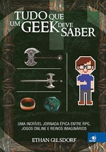 Baixar Tudo o que um geek deve saber: Uma incrível jornada épica entre RPGs, jogos online e reinos imaginários. pdf, epub, eBook