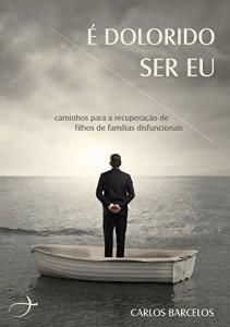Baixar É Dolorido Ser Eu: Caminhos para recuperação de filhos de famílias disfuncionais. pdf, epub, eBook