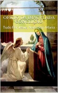 Baixar Ofício da Imaculada Conceição: Tudo Por Jesus, Nada Sem Maria pdf, epub, ebook