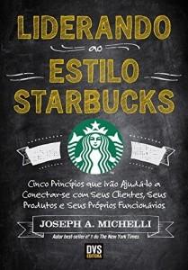 Baixar Liderando ao Estilo Starbucks – Cinco princípios que irão ajudá-lo a conectar-se com seus clientes; seus produtos e seus próprios funcionários pdf, epub, ebook