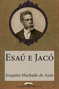 Baixar Esaú e Jacó (Edição Especial Ilustrada): Com biografia do autor e índice activo (Grandes Clássicos Luso-Brasileiros Livro 16) pdf, epub, eBook