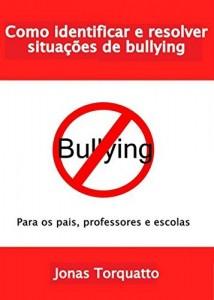 Baixar Como identificar e resolver situações de bullying: Para os pais, professores e escola pdf, epub, eBook