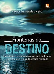 Baixar Fronteiras do Destino: Mistérios na Serra do Curicuriari pdf, epub, eBook