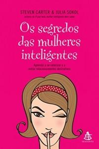 Baixar Os segredos das mulheres inteligentes: Aprenda a se valorizar e a evitar relacionamentos destrutivos pdf, epub, ebook