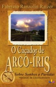 Baixar O Caçador de Arco-Íris: Sobre Sonhos e Partidas, Histórias de Espiritualidade pdf, epub, eBook