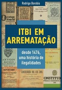 Baixar ITBI EM ARREMATAÇÃO DESDE 1476: UMA HISTÓRIA DE ILEGALIDADES pdf, epub, eBook