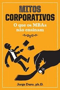 Baixar Mitos corporativos – O que os MBAs não ensinam pdf, epub, eBook