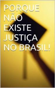 Baixar PORQUE NÃO EXISTE JUSTIÇA NO BRASIL! pdf, epub, eBook