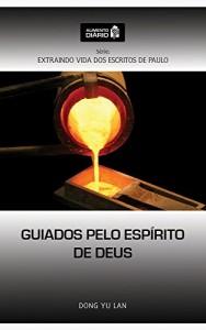 Baixar Alimento Diário – Guiados pelo Espírito de Deus (Extraindo Vida dos Escritos de Paulo Livro 3) pdf, epub, eBook
