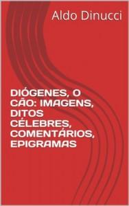Baixar DIÓGENES, O CÃO: IMAGENS, DITOS CÉLEBRES, COMENTÁRIOS, EPIGRAMAS pdf, epub, ebook