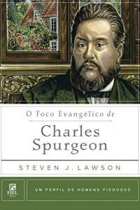 Baixar O Foco Evangélico de Charles Spurgeon (Um perfil de Homens Piedosos) pdf, epub, eBook
