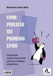 Baixar Como publicar seu primeiro livro: estratégia para avaliação, financiamento, publicação e divulgação independentes pdf, epub, ebook