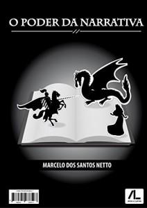 Baixar O poder da narrativa: técnicas, macetes e recursos literários para conquistar o leitor pdf, epub, ebook