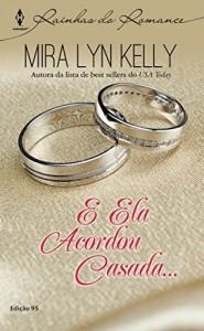 Baixar E ela acordou casada… Harlequin Rainhas do Romance Ed.95 pdf, epub, eBook
