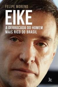 Baixar Eike, a derrocada do homem mais rico do Brasil: 1 pdf, epub, ebook