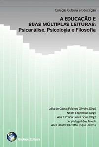 Baixar A EDUCAÇÃO E SUAS MÚLTIPLAS LEITURAS: Psicanálise, Psicologia e Filosofia (CULTURA  E EDUCAÇÃO Livro 1) pdf, epub, eBook