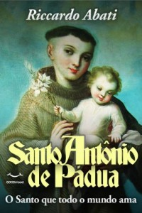 Baixar Santo Antônio de Pádua. O santo que todo o mundo ama pdf, epub, ebook