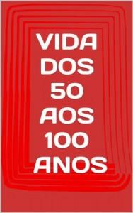 Baixar VIDA DOS 50 AOS 100 ANOS pdf, epub, eBook