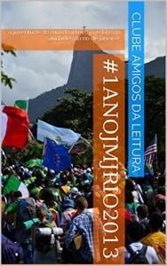 Baixar #1anojmjrio2013: a juventude do mundo inteiro já está com saudades do rio de janeiro! pdf, epub, eBook