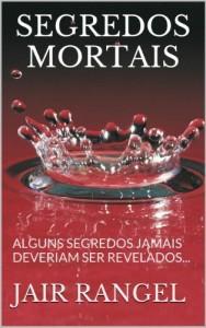 Baixar SEGREDOS MORTAIS: ALGUNS SEGREDOS JAMAIS DEVERIAM SER REVELADOS… pdf, epub, eBook