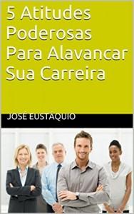 Baixar 5 Atitudes Poderosas Para Alavancar Sua Carreira pdf, epub, ebook