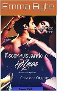 Baixar Reconquistando O Amor: Casa dos Orgasmos pdf, epub, eBook
