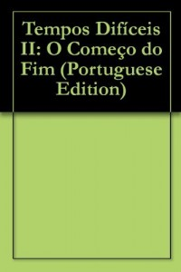 Baixar Tempos Difíceis II: O Começo do Fim pdf, epub, eBook