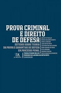 Baixar Prova Criminal e Direito de Defesa – Estudos Sobre Teoria da Prova e Garantias de Defesa em Processo Penal pdf, epub, eBook