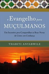 Baixar O Evangelho para Muçulmanos: Um incentivo para compartilhar as boas-novas de Cristo com confiança pdf, epub, eBook