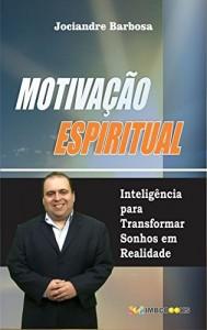 Baixar MOTIVAÇÃO ESPIRITUAL: Inteligência Para Transformar Sonhos em Realidade pdf, epub, eBook