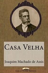 Baixar Casa Velha (Edição Especial Ilustrada): Com biografia do autor e índice activo (Grandes Clássicos Luso-Brasileiros Livro 18) pdf, epub, eBook