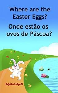 Baixar Children's book Portuguese: Where are the Easter Eggs. Onde estão os ovos de Páscoa: Um livro ilustrado para crianças.(Bilingual Edition) English Portuguese … Books for Children: para crianças 10) pdf, epub, eBook