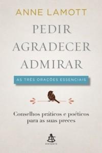 Baixar Pedir, Agradecer, Admirar: As três orações essenciais – Conselhos práticos e poéticos para as suas preces pdf, epub, ebook