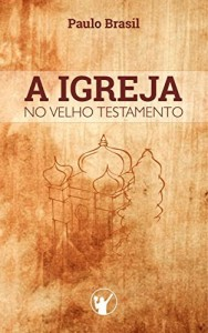Baixar A Igreja no Velho Testamento pdf, epub, ebook