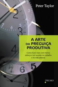 Baixar A arte da preguiça produtiva: Como fazer mais com menos esforço e ter sucesso no trabalho e na vida pessoal pdf, epub, eBook