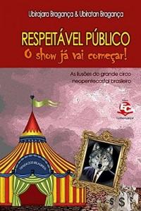 Baixar Respeitável público, o show já vai começar: As ilusões do grande circo neopentecostal brasileiro pdf, epub, eBook