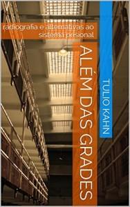 Baixar Além das Grades: radiografia e alternativas ao sistema prisional pdf, epub, ebook
