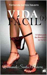 Baixar Vida Fácil(?): O Submundo Das Brasileiras Na Europa pdf, epub, ebook