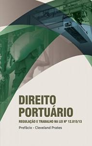 Baixar DIREITO PORTUÁRIO – REGULAÇÃO E TRABALHO NA LEI 12.815-2013 pdf, epub, ebook