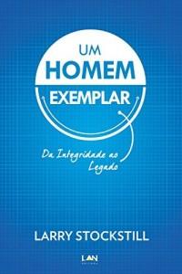 Baixar Um Homem Exemplar: Da integridade ao legado pdf, epub, ebook