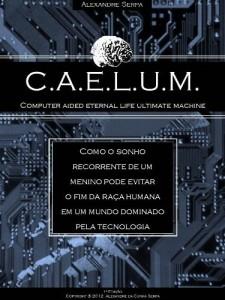 Baixar CAELUM – Computer Aided Eternal Life Ultimate Machine pdf, epub, ebook